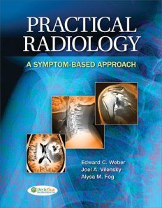 Practical Radiology by Edward Weber Joel Vilensky Alysa Fog